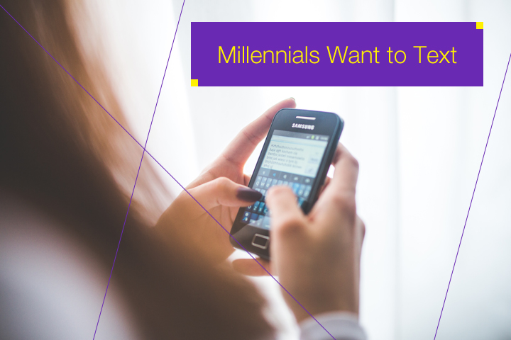 Millennials Want to Text