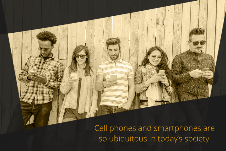 Cell phones and smartphones are ubiquitous in today's society